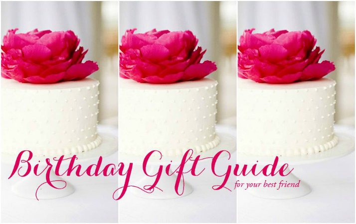 Birthday Gift Guide: For Your Best Friend